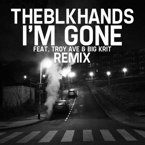 """THEBLKHANDS """"I'm Gone(Remix)"""" ft. Troy Ave & Big K.R.I.T ..."""